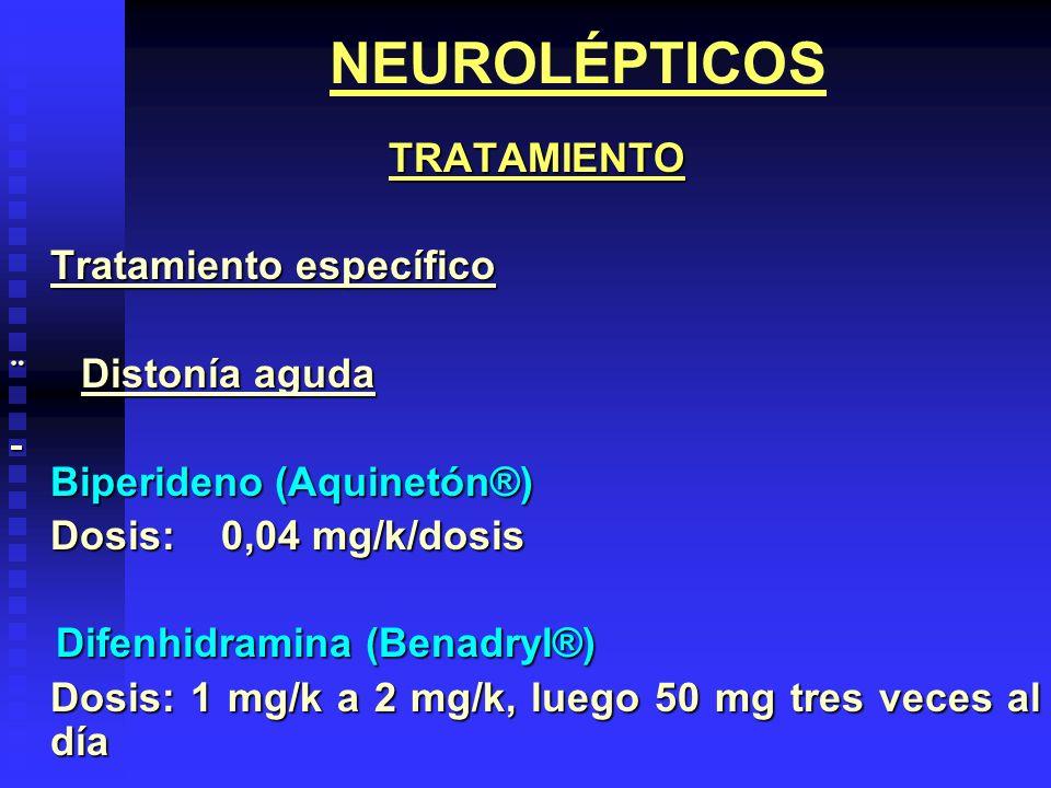 NEUROLÉPTICOS TRATAMIENTO TRATAMIENTO Tratamiento específico ¨ Distonía aguda Biperideno (Aquinetón®) Dosis:0,04 mg/k/dosis Difenhidramina (Benadryl®)