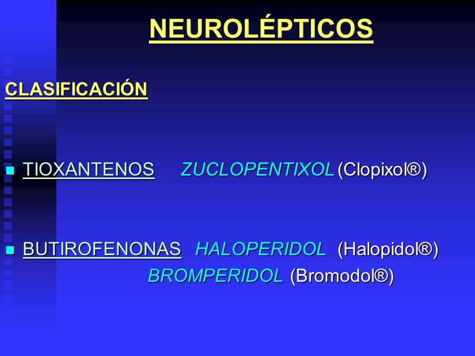 NEUROLÉPTICOSCLASIFICACIÓN TIOXANTENOS ZUCLOPENTIXOL(Clopixol®) TIOXANTENOS ZUCLOPENTIXOL(Clopixol®) BUTIROFENONASHALOPERIDOL(Halopidol®) BUTIROFENONA