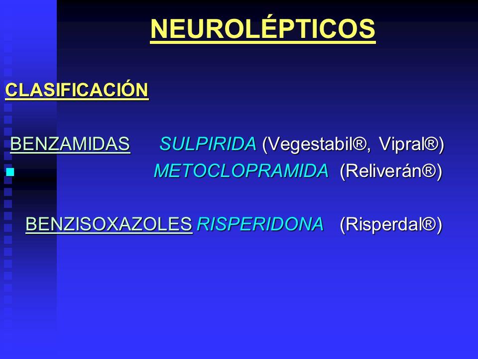 NEUROLÉPTICOSCLASIFICACIÓN BENZAMIDAS SULPIRIDA (Vegestabil®, Vipral®) BENZAMIDAS SULPIRIDA (Vegestabil®, Vipral®) METOCLOPRAMIDA(Reliverán®) METOCLOP