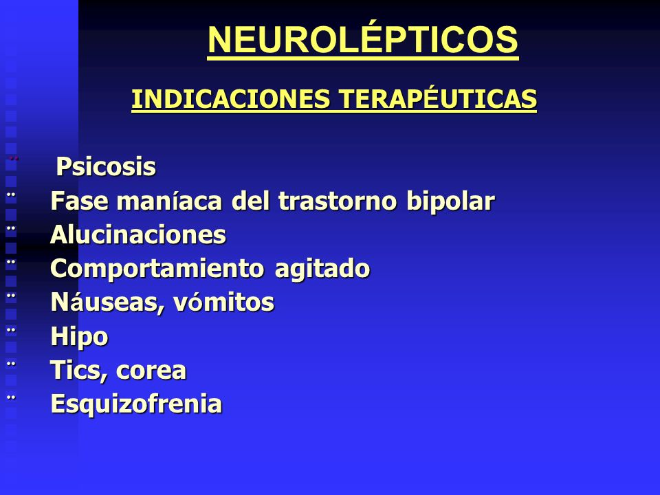 NEUROLÉPTICOS INDICACIONES TERAP É UTICAS INDICACIONES TERAP É UTICAS Psicosis Psicosis Fase man í aca del trastorno bipolar Fase man í aca del trasto