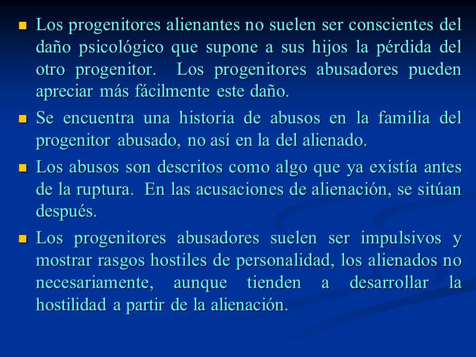 Los progenitores alienantes no suelen ser conscientes del daño psicológico que supone a sus hijos la pérdida del otro progenitor. Los progenitores abu