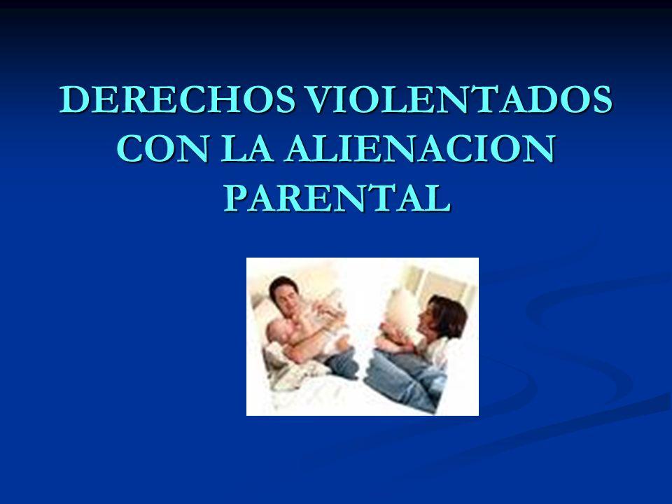 DERECHOS VIOLENTADOS CON LA ALIENACION PARENTAL