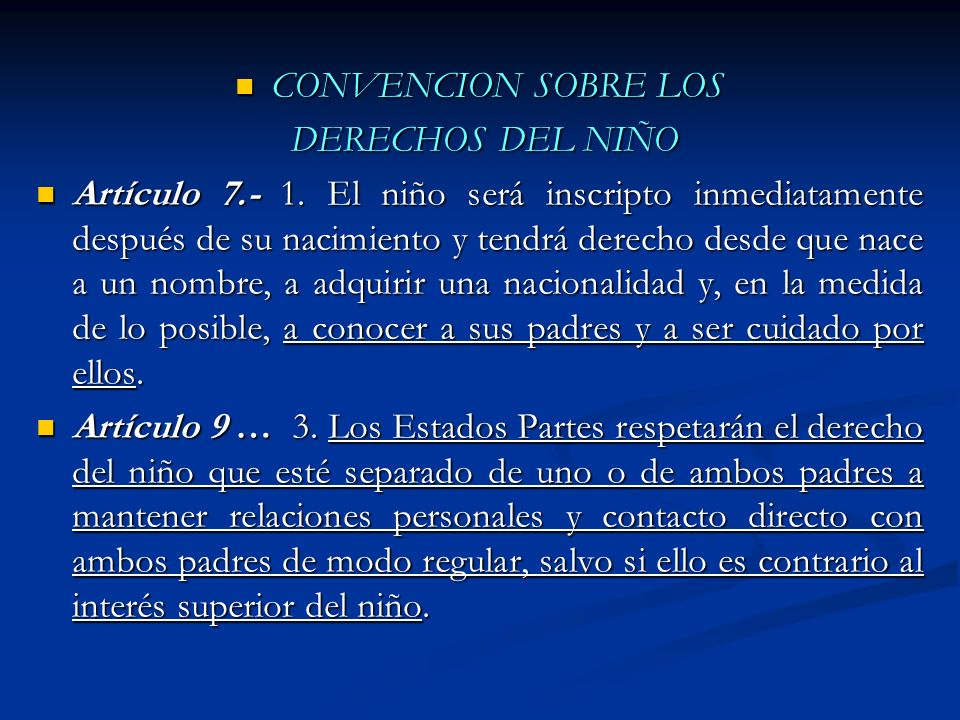 CONVENCION SOBRE LOS CONVENCION SOBRE LOS DERECHOS DEL NIÑO DERECHOS DEL NIÑO Artículo 7.- 1. El niño será inscripto inmediatamente después de su naci