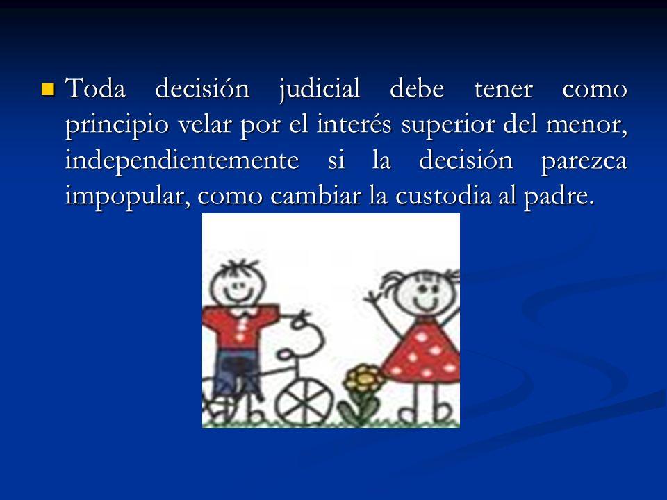 Toda decisión judicial debe tener como principio velar por el interés superior del menor, independientemente si la decisión parezca impopular, como ca