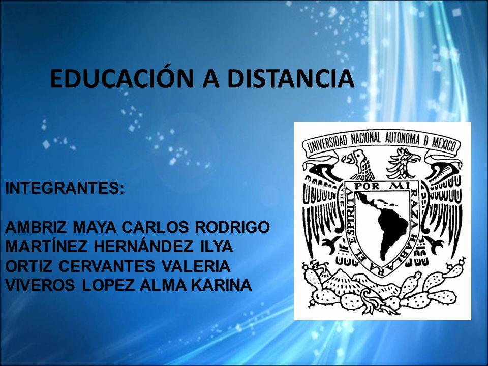 EDUCACIÓN A DISTANCIA INTEGRANTES: AMBRIZ MAYA CARLOS RODRIGO MARTÍNEZ HERNÁNDEZ ILYA ORTIZ CERVANTES VALERIA VIVEROS LOPEZ ALMA KARINA