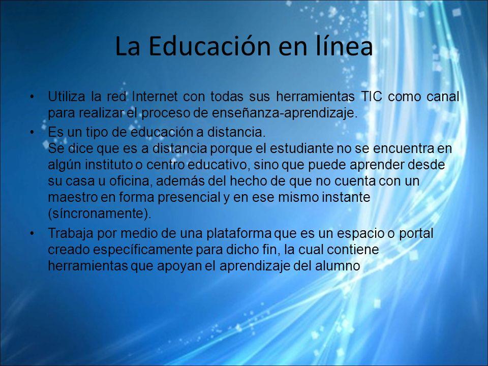 La Educación en línea Utiliza la red Internet con todas sus herramientas TIC como canal para realizar el proceso de enseñanza-aprendizaje.
