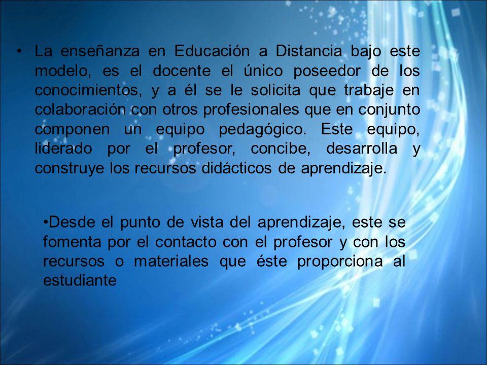 La enseñanza en Educación a Distancia bajo este modelo, es el docente el único poseedor de los conocimientos, y a él se le solicita que trabaje en colaboración con otros profesionales que en conjunto componen un equipo pedagógico.