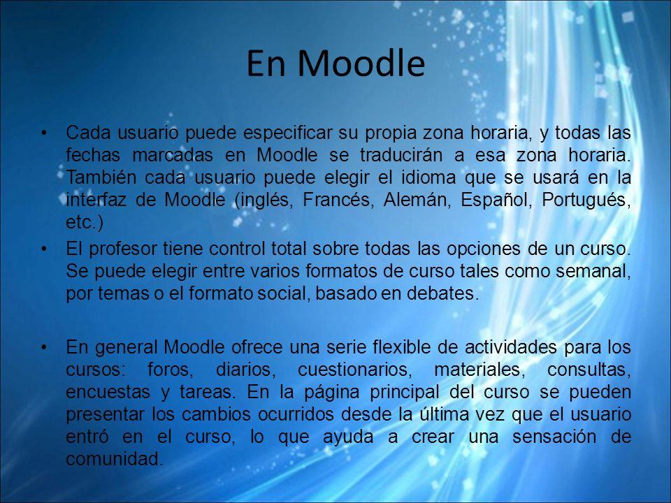 En Moodle Cada usuario puede especificar su propia zona horaria, y todas las fechas marcadas en Moodle se traducirán a esa zona horaria.