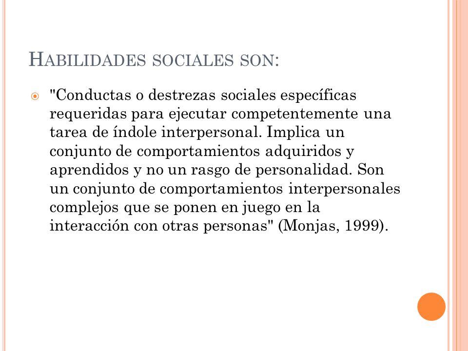 H ABILIDADES SOCIALES SON :