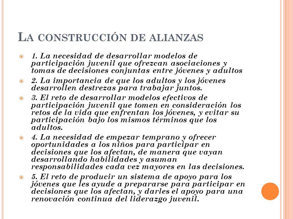 L A CONSTRUCCIÓN DE ALIANZAS 1. La necesidad de desarrollar modelos de participación juvenil que ofrezcan asociaciones y tomas de decisiones conjuntas