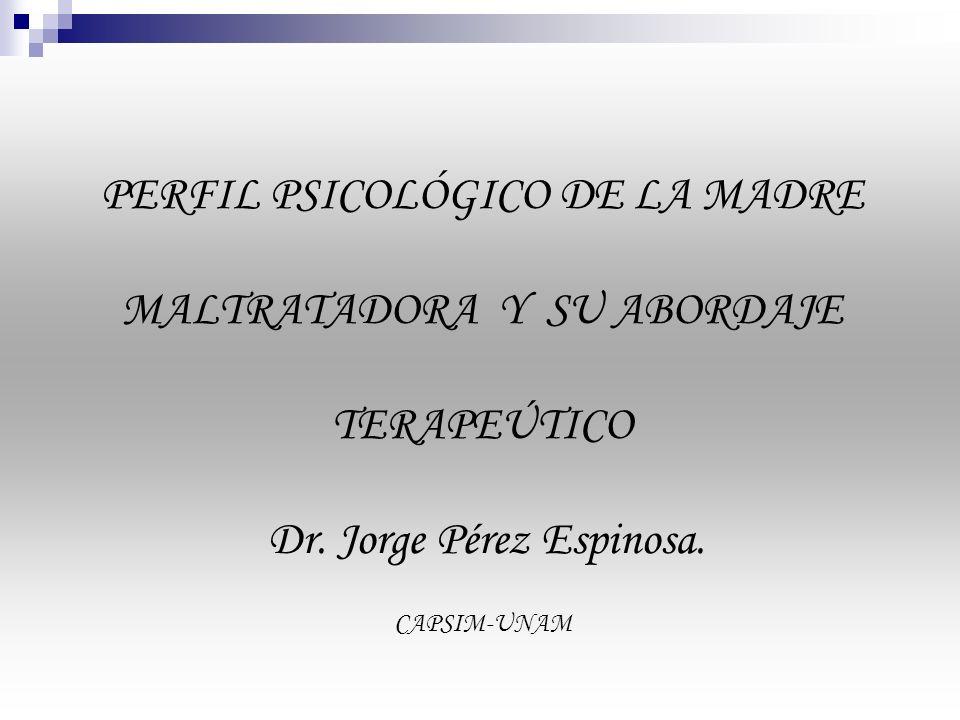 PERFIL PSICOLÓGICO DE LA MADRE MALTRATADORA Y SU ABORDAJE TERAPEÚTICO Dr.