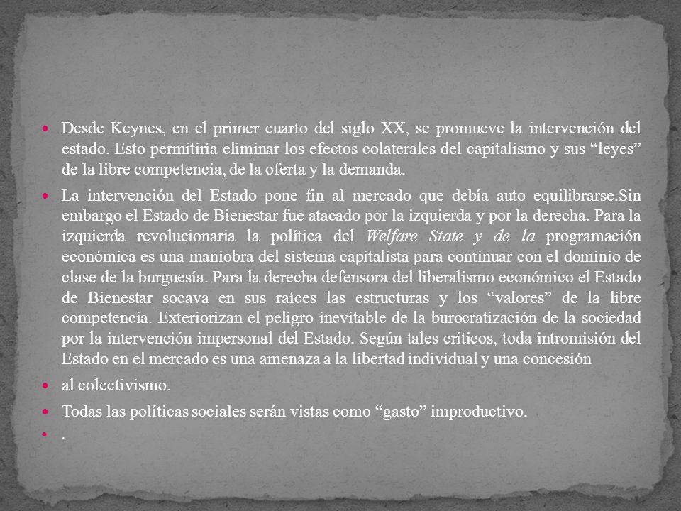 Desde Keynes, en el primer cuarto del siglo XX, se promueve la intervención del estado. Esto permitiría eliminar los efectos colaterales del capitalis