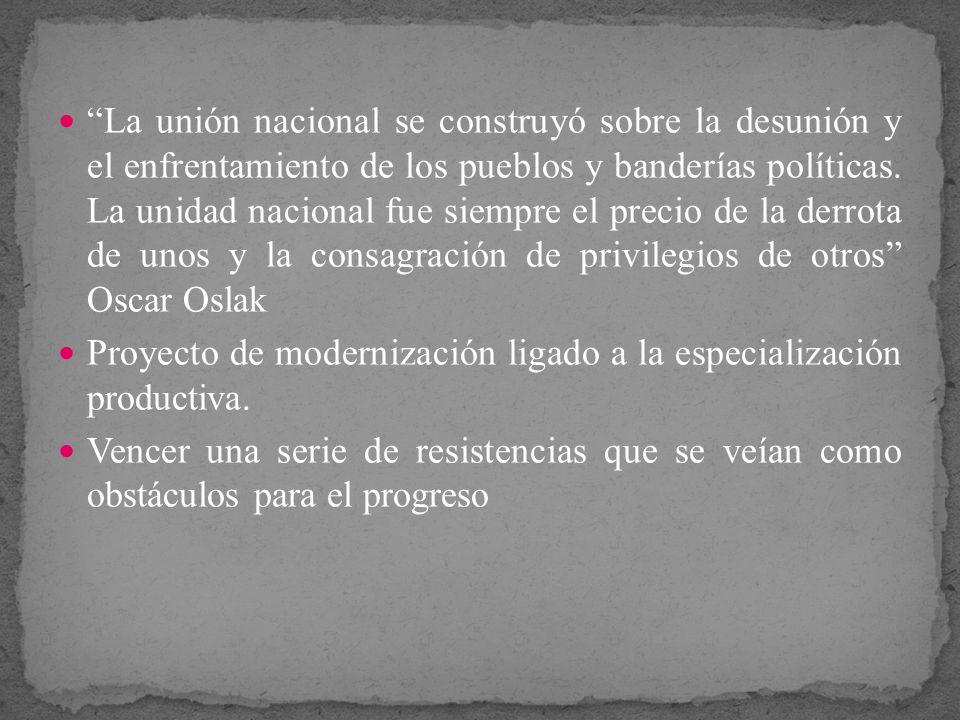 La unión nacional se construyó sobre la desunión y el enfrentamiento de los pueblos y banderías políticas. La unidad nacional fue siempre el precio de