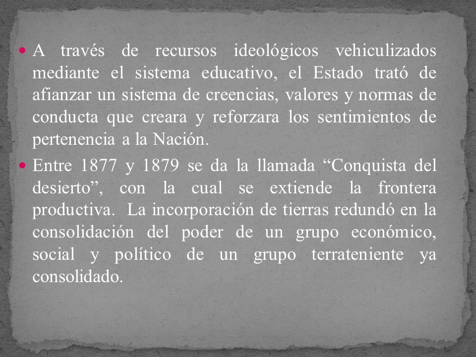 A través de recursos ideológicos vehiculizados mediante el sistema educativo, el Estado trató de afianzar un sistema de creencias, valores y normas de