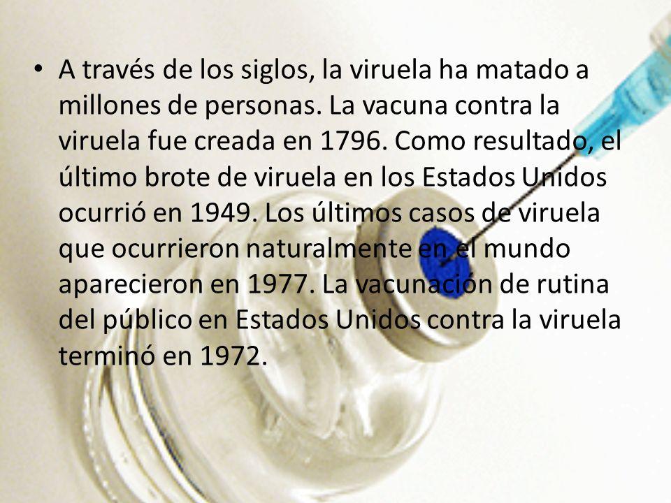 A través de los siglos, la viruela ha matado a millones de personas. La vacuna contra la viruela fue creada en 1796. Como resultado, el último brote d