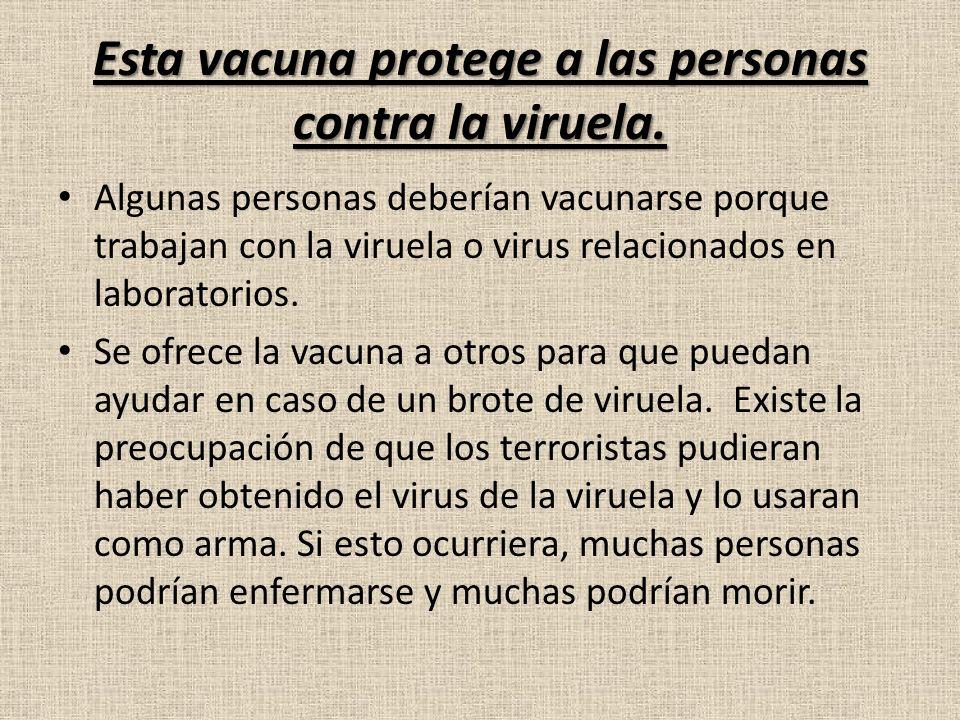 Esta vacuna protege a las personas contra la viruela. Algunas personas deberían vacunarse porque trabajan con la viruela o virus relacionados en labor