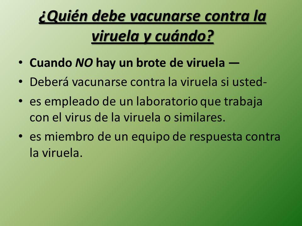 ¿Quién debe vacunarse contra la viruela y cuándo? Cuando NO hay un brote de viruela Deberá vacunarse contra la viruela si usted- es empleado de un lab