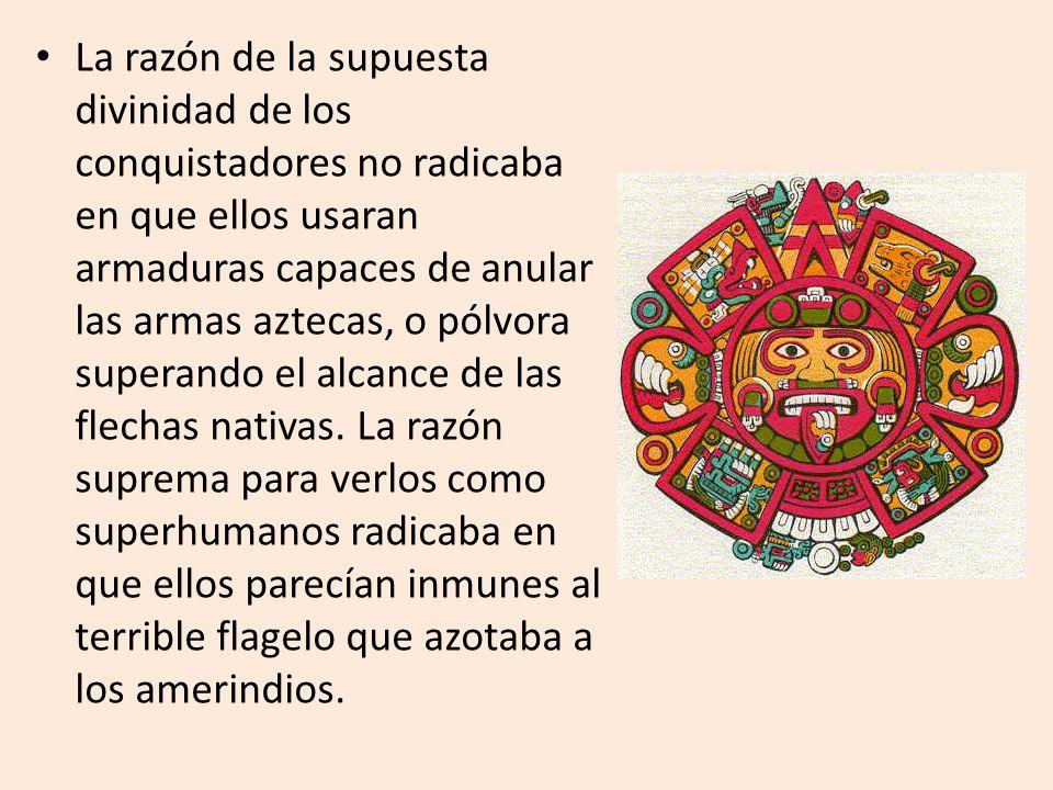 La razón de la supuesta divinidad de los conquistadores no radicaba en que ellos usaran armaduras capaces de anular las armas aztecas, o pólvora super