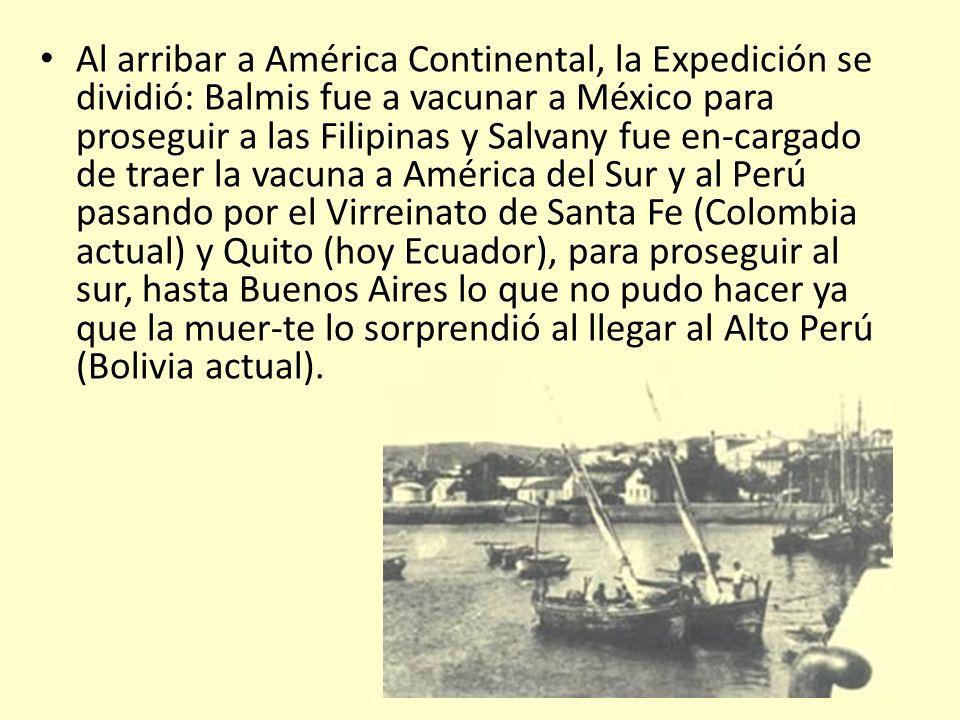 Al arribar a América Continental, la Expedición se dividió: Balmis fue a vacunar a México para proseguir a las Filipinas y Salvany fue en-cargado de t