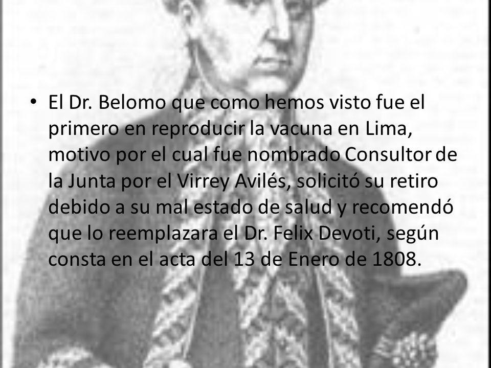 El Dr. Belomo que como hemos visto fue el primero en reproducir la vacuna en Lima, motivo por el cual fue nombrado Consultor de la Junta por el Virrey