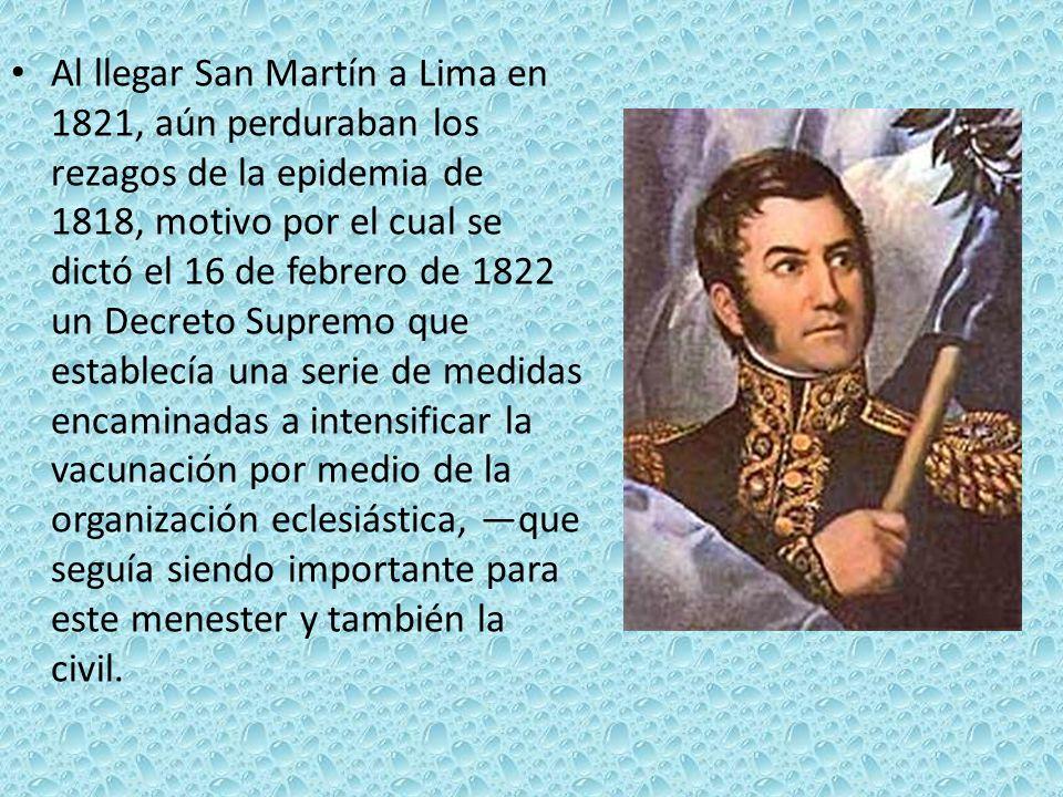 Al llegar San Martín a Lima en 1821, aún perduraban los rezagos de la epidemia de 1818, motivo por el cual se dictó el 16 de febrero de 1822 un Decret