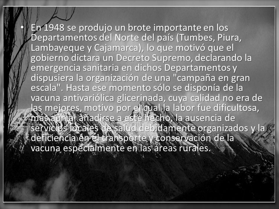 En 1948 se produjo un brote importante en los Departamentos del Norte del país (Tumbes, Piura, Lambayeque y Cajamarca), lo que motivó que el gobierno