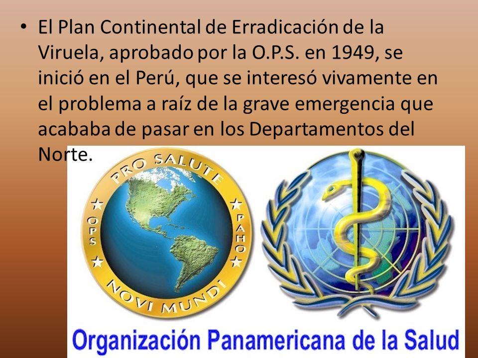 El Plan Continental de Erradicación de la Viruela, aprobado por la O.P.S. en 1949, se inició en el Perú, que se interesó vivamente en el problema a ra