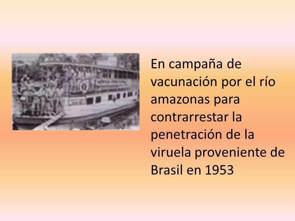 En campaña de vacunación por el río amazonas para contrarrestar la penetración de la viruela proveniente de Brasil en 1953