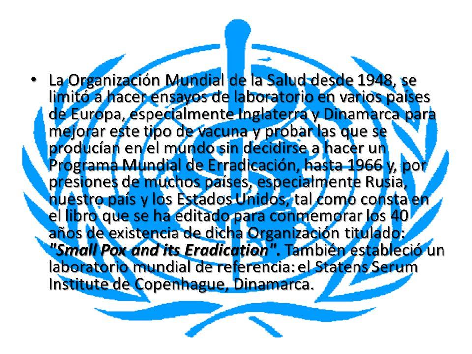 La Organización Mundial de la Salud desde 1948, se limitó a hacer ensayos de laboratorio en varios países de Europa, especialmente Inglaterra y Dinama