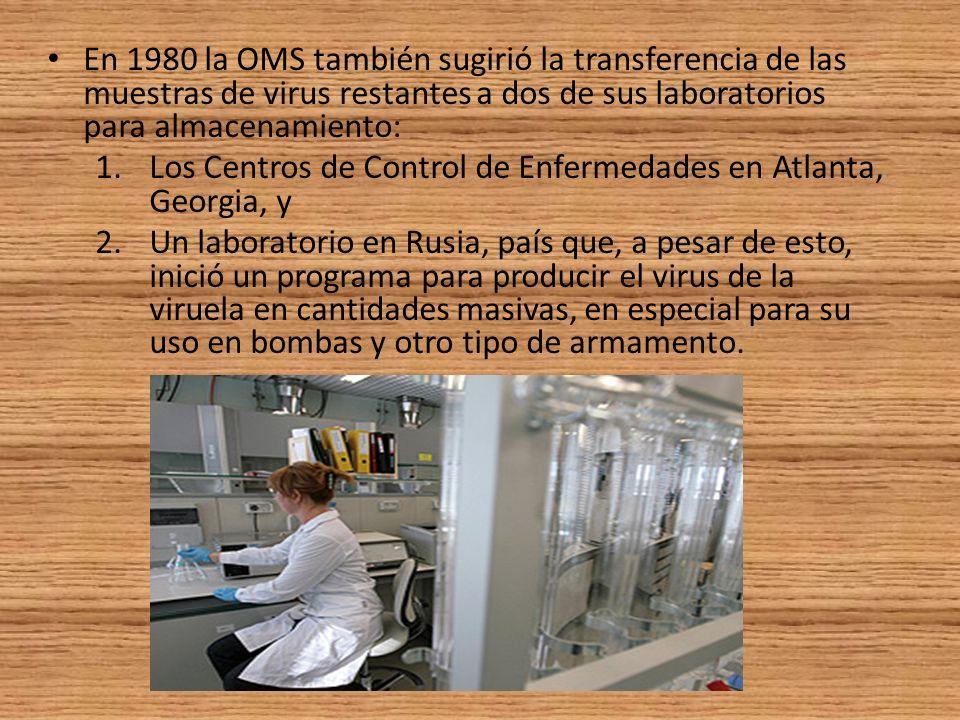 En 1980 la OMS también sugirió la transferencia de las muestras de virus restantes a dos de sus laboratorios para almacenamiento: 1.Los Centros de Con