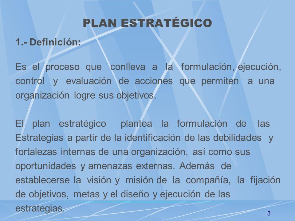 3 1.- Definición: Es el proceso que conlleva a la formulación, ejecución, control y evaluación de acciones que permiten a una organización logre sus o