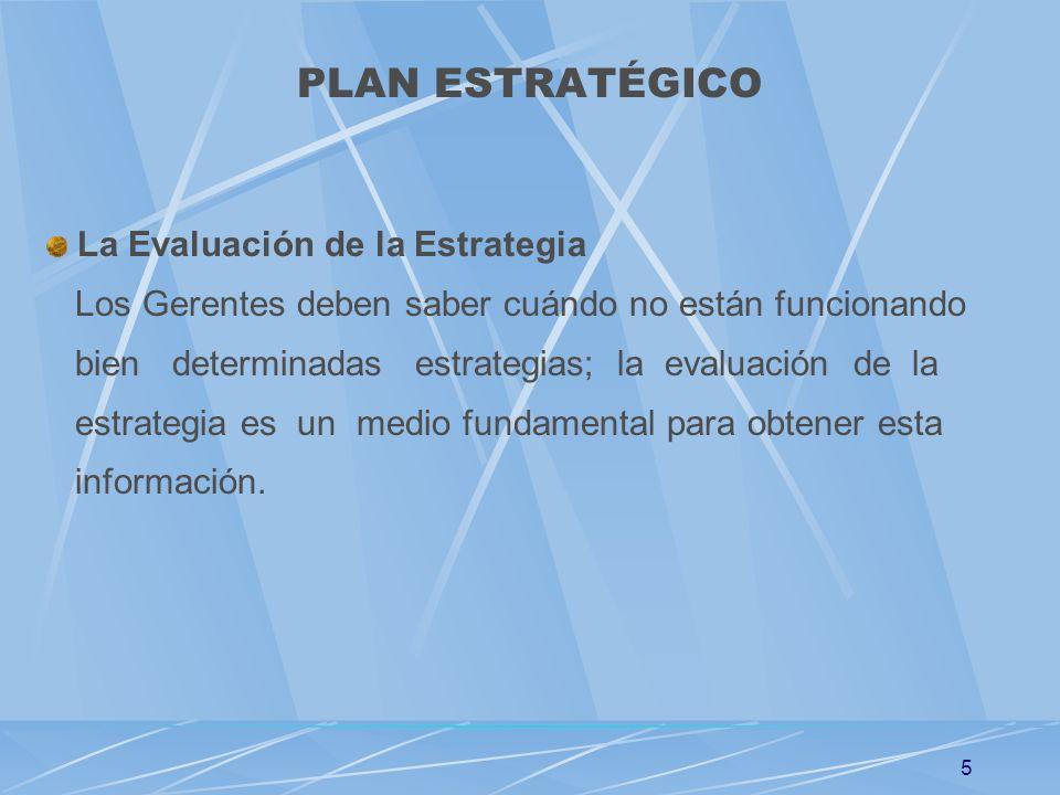 5 La Evaluación de la Estrategia Los Gerentes deben saber cuándo no están funcionando bien determinadas estrategias; la evaluación de la estrategia es