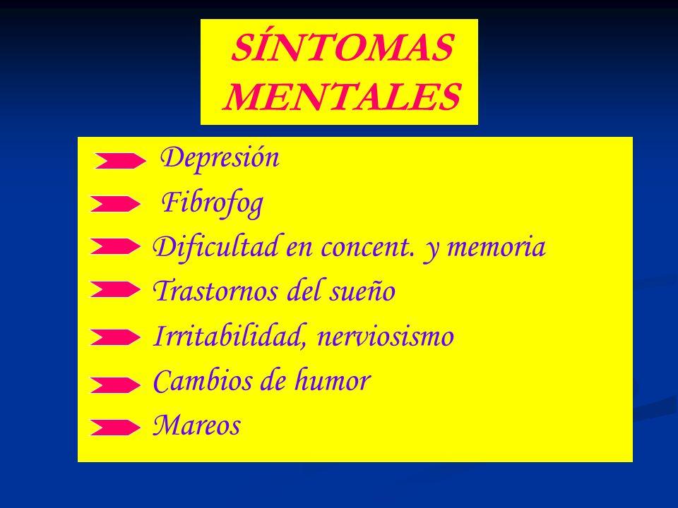 SÍNTOMAS MENTALES Depresión Fibrofog Dificultad en concent. y memoria Trastornos del sueño Irritabilidad, nerviosismo Cambios de humor Mareos