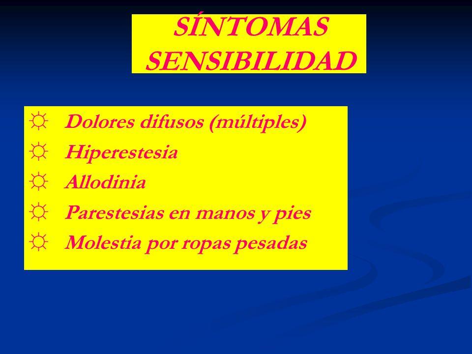 SÍNTOMAS SENSIBILIDAD Dolores difusos (múltiples) Hiperestesia Allodinia Parestesias en manos y pies Molestia por ropas pesadas