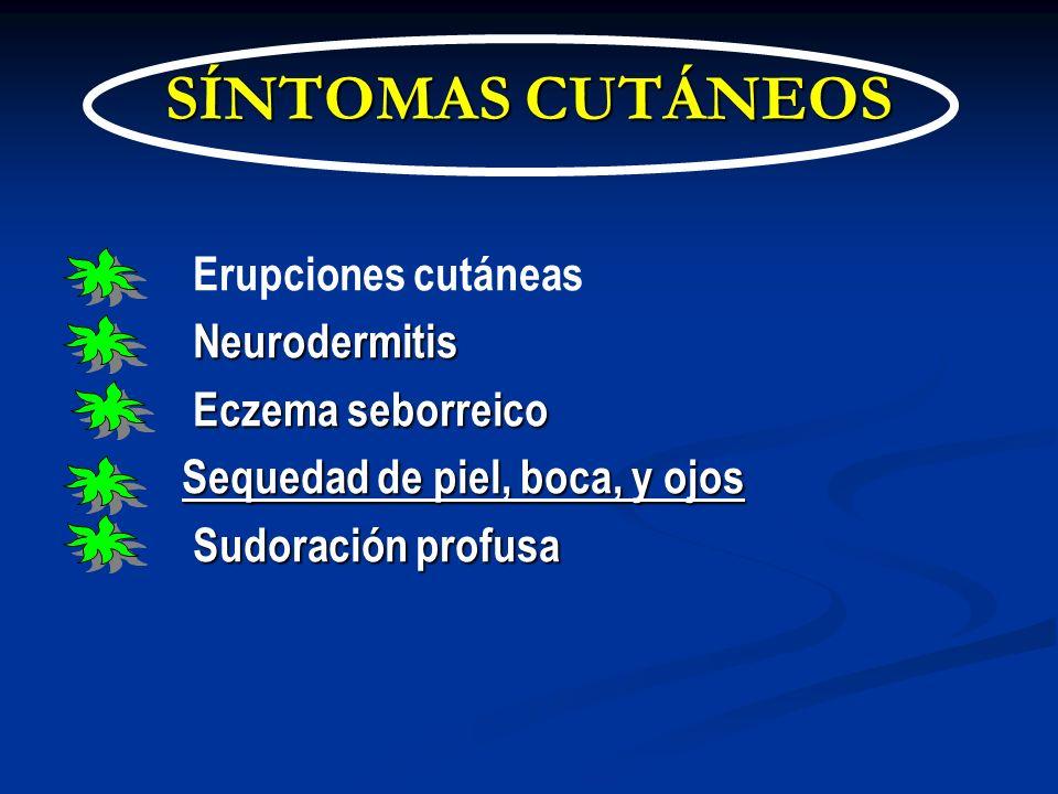 SÍNTOMAS CUTÁNEOS Erupciones cutáneas Neurodermitis Neurodermitis Eczema seborreico Eczema seborreico Sequedad de piel, boca, y ojos Sequedad de piel,