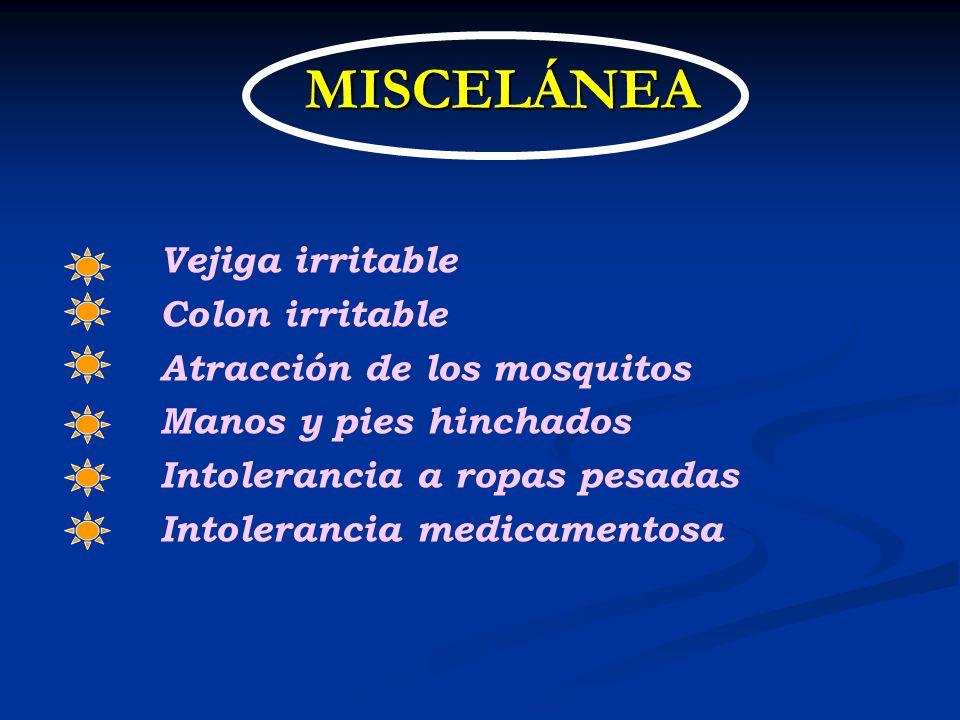 MISCELÁNEA MISCELÁNEA Vejiga irritable Colon irritable Atracción de los mosquitos Manos y pies hinchados Intolerancia a ropas pesadas Intolerancia med