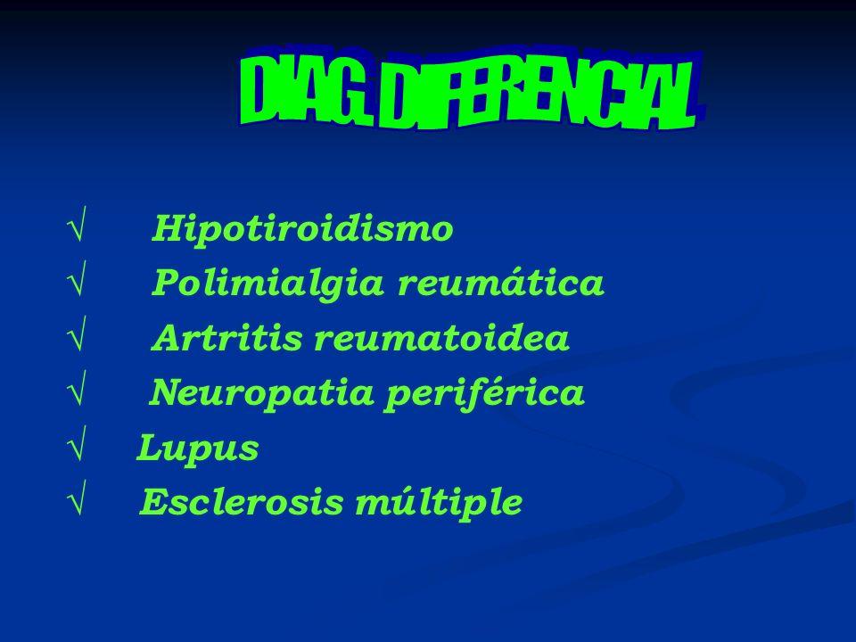 Hipotiroidismo Polimialgia reumática Artritis reumatoidea Neuropatia periférica Lupus Esclerosis múltiple
