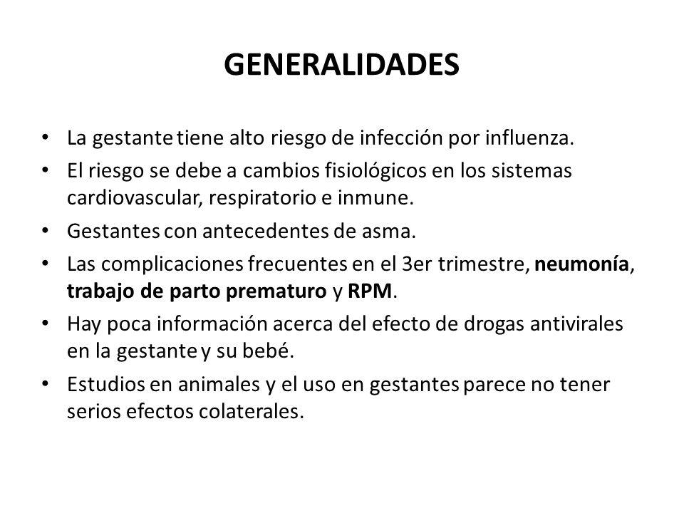 GENERALIDADES La gestante tiene alto riesgo de infección por influenza. El riesgo se debe a cambios fisiológicos en los sistemas cardiovascular, respi