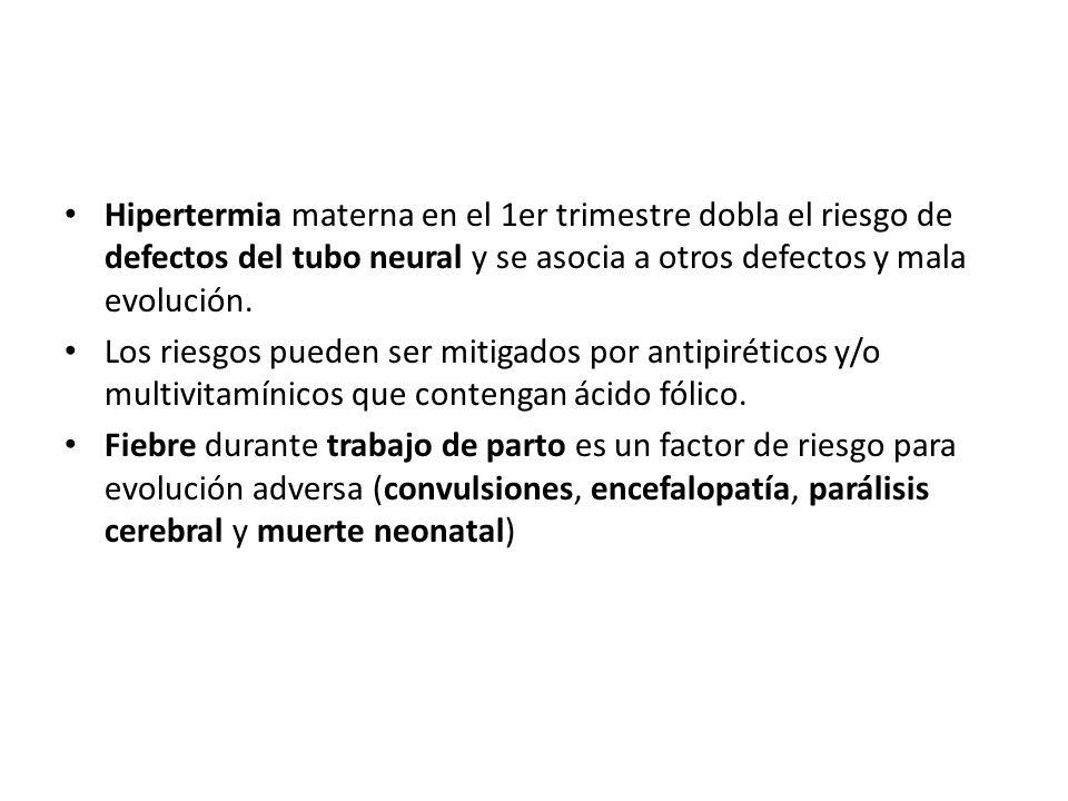 Hipertermia materna en el 1er trimestre dobla el riesgo de defectos del tubo neural y se asocia a otros defectos y mala evolución. Los riesgos pueden