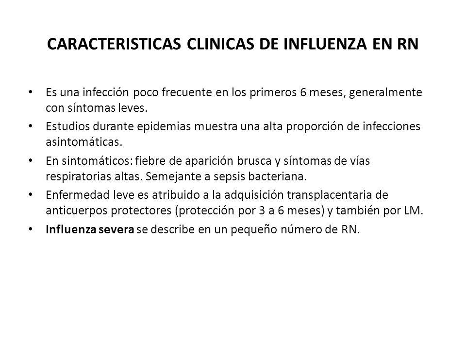 CARACTERISTICAS CLINICAS DE INFLUENZA EN RN Es una infección poco frecuente en los primeros 6 meses, generalmente con síntomas leves. Estudios durante