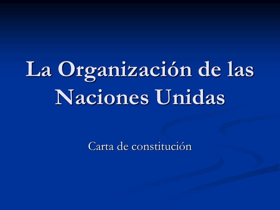 La Organización de las Naciones Unidas Carta de constitución