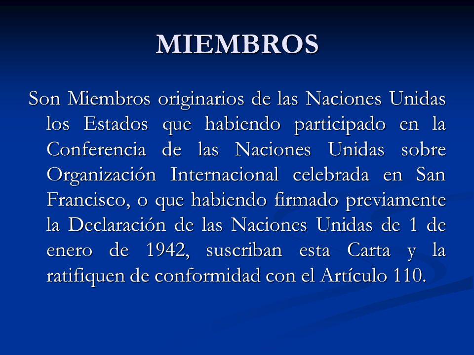 MIEMBROS Son Miembros originarios de las Naciones Unidas los Estados que habiendo participado en la Conferencia de las Naciones Unidas sobre Organizac
