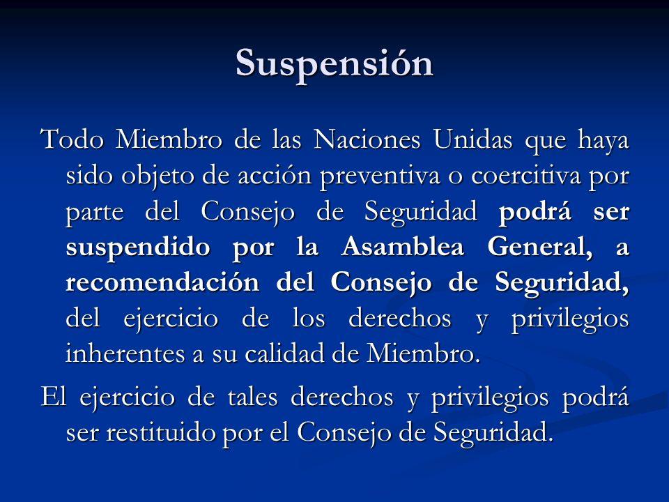 Suspensión Todo Miembro de las Naciones Unidas que haya sido objeto de acción preventiva o coercitiva por parte del Consejo de Seguridad podrá ser sus