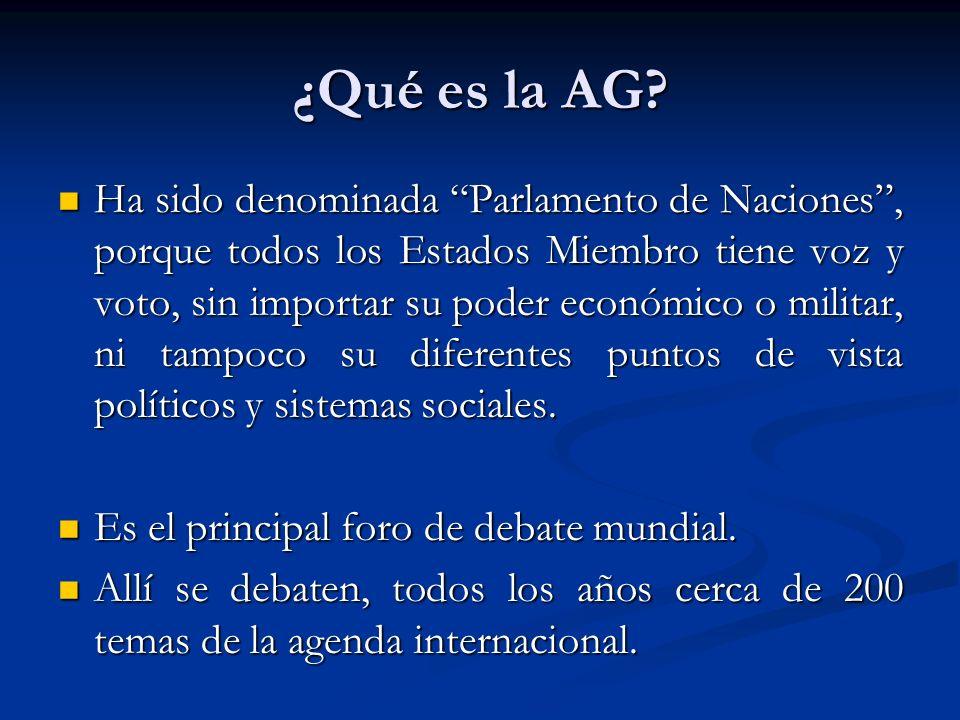 ¿Qué es la AG? Ha sido denominada Parlamento de Naciones, porque todos los Estados Miembro tiene voz y voto, sin importar su poder económico o militar
