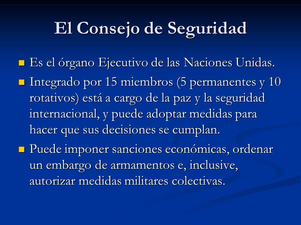 El Consejo de Seguridad Es el órgano Ejecutivo de las Naciones Unidas. Es el órgano Ejecutivo de las Naciones Unidas. Integrado por 15 miembros (5 per