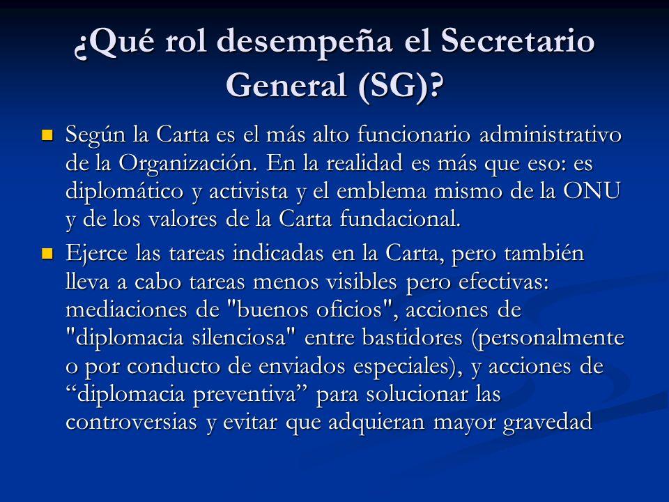 ¿Qué rol desempeña el Secretario General (SG)? Según la Carta es el más alto funcionario administrativo de la Organización. En la realidad es más que