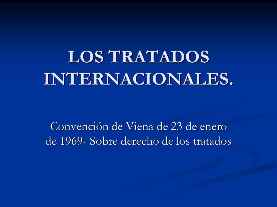 LOS TRATADOS INTERNACIONALES. Convención de Viena de 23 de enero de 1969- Sobre derecho de los tratados
