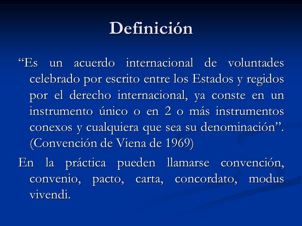 Definición Es un acuerdo internacional de voluntades celebrado por escrito entre los Estados y regidos por el derecho internacional, ya conste en un i