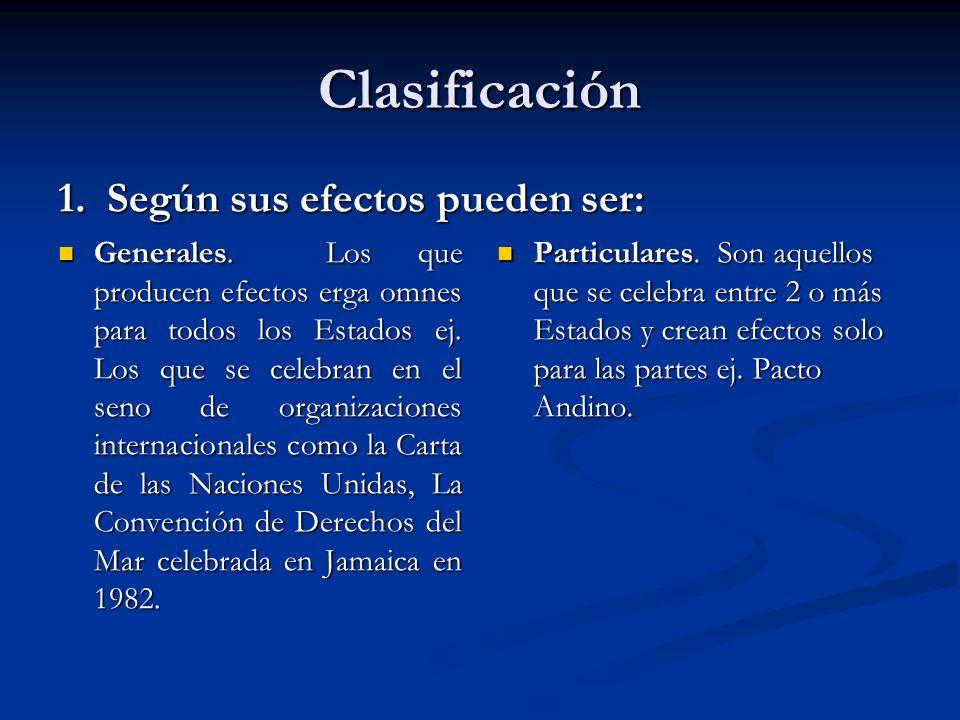 Clasificación 1. Según sus efectos pueden ser: Generales. Los que producen efectos erga omnes para todos los Estados ej. Los que se celebran en el sen