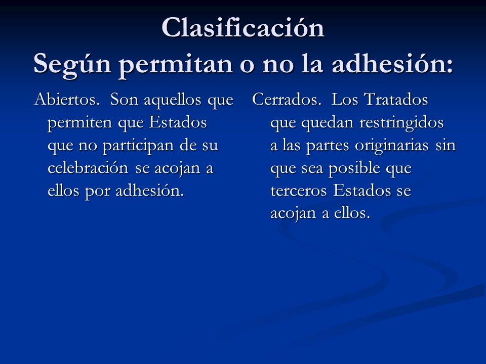 Clasificación Según permitan o no la adhesión: Clasificación Según permitan o no la adhesión: Abiertos. Son aquellos que permiten que Estados que no p
